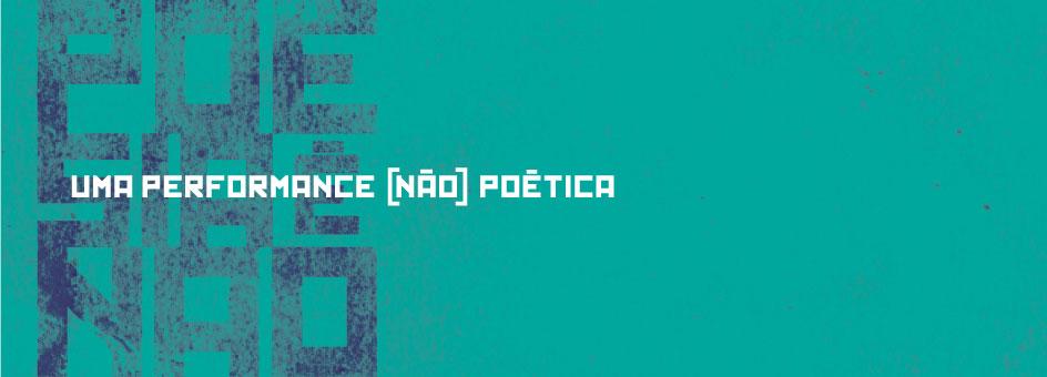 Uma Performance [ Não ] Poética